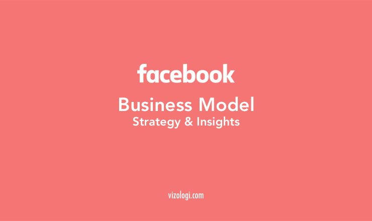 facebook business model | business strategy and insights by vizologi